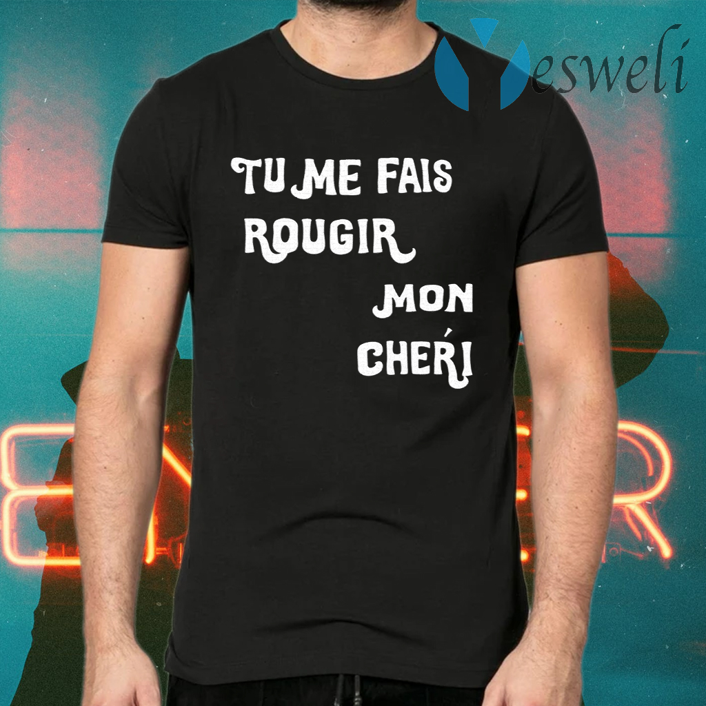 Tu Me Fais Rougir Mon Cherie T-Shirts