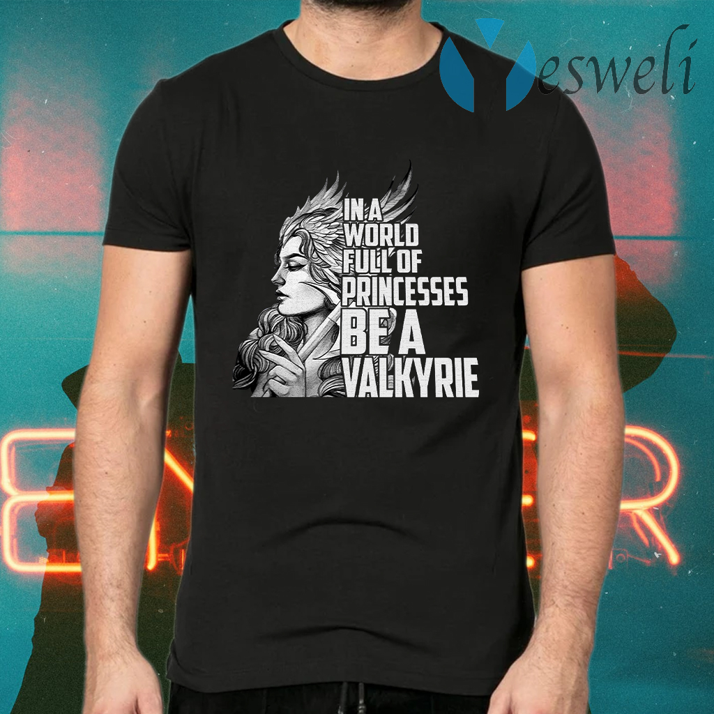 Valkyrie in a world full of princesses T-Shirts