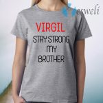 Virgil Stay Strong My Brother T-Shirt