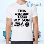 Volleyball Dad Shirt This Weekend Cant Son T-Shirts