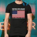 Voting For Trump And I'd Like To Apologize For Absolutely Nothing T-Shirts