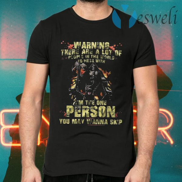 Warning There Are A Lot Of People In The World To Mess With I'm The One Person You May Wanna Skip T-Shirts