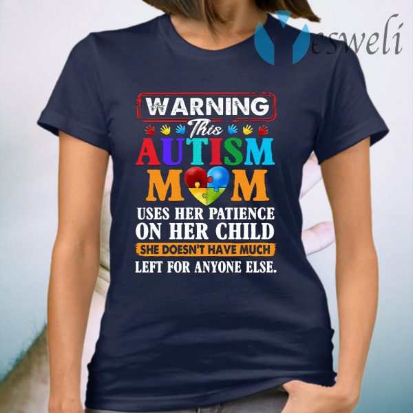 Warning uses her patience on her child she doesnt have much left for anyone else T-Shirt