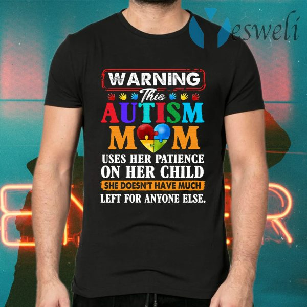 Warning uses her patience on her child she doesnt have much left for anyone else T-Shirts
