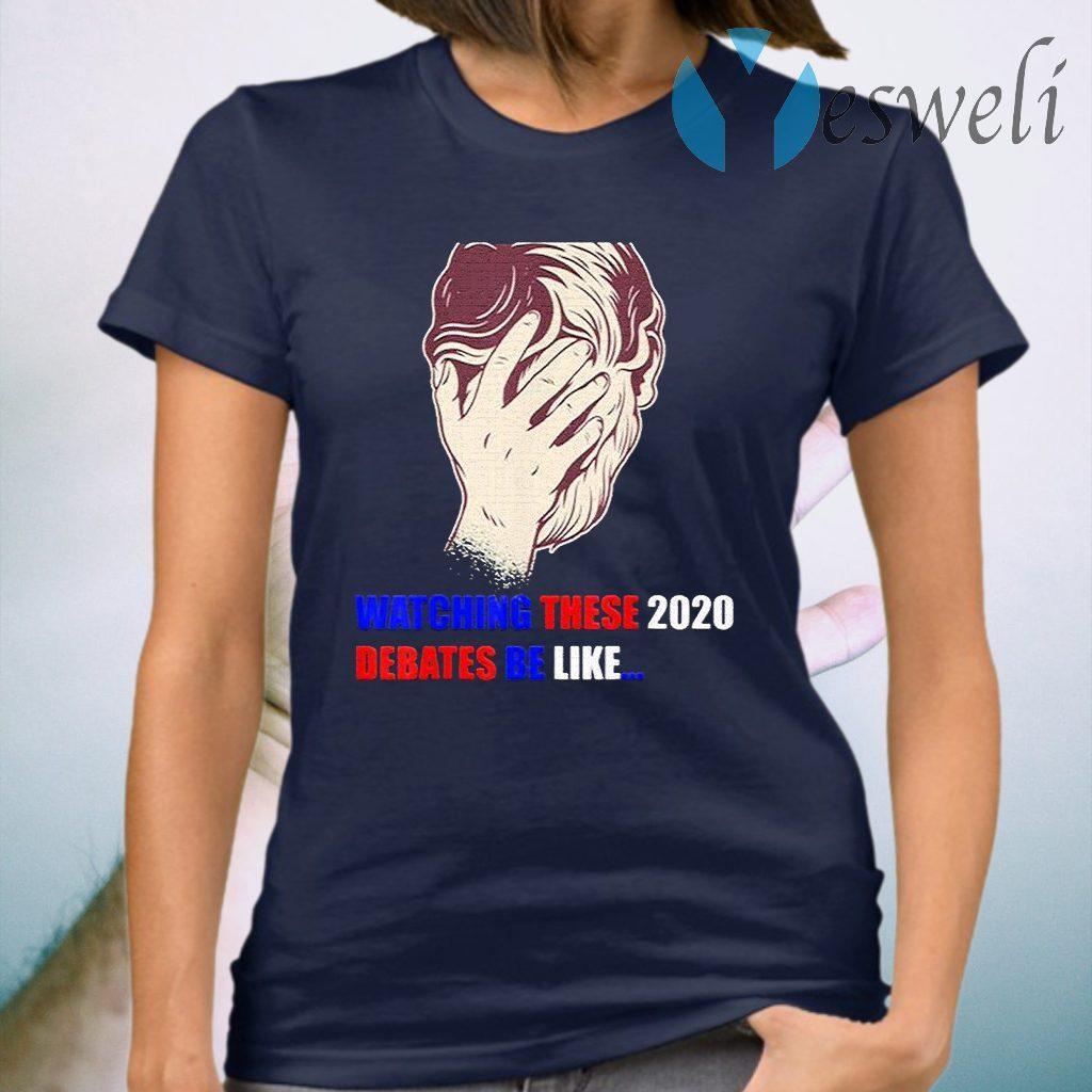 Watching These 2020 Debates Be Like T-Shirt