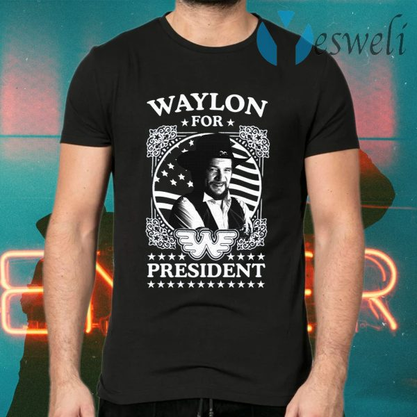 Waylon for president T-Shirts