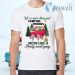 We Are More Than Just Camping Friends We're Like A Really Small Gang T-Shirts