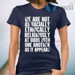 We Are Not As Racially Ethnically Religiously At Odds Biden Election T-Shirt