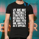 We Are Not As Racially Ethnically Religiously At Odds Biden Election T-Shirts