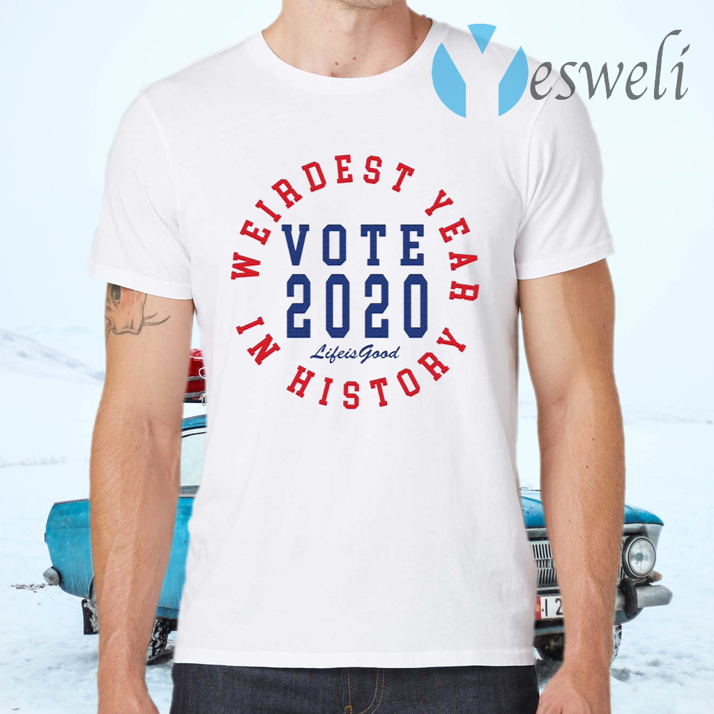 Weirdest year in history vote 2020 life is good T-Shirts