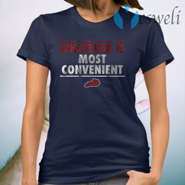Whatever is most convenient T-Shirt