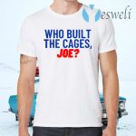 Who built the cages joe T-Shirts