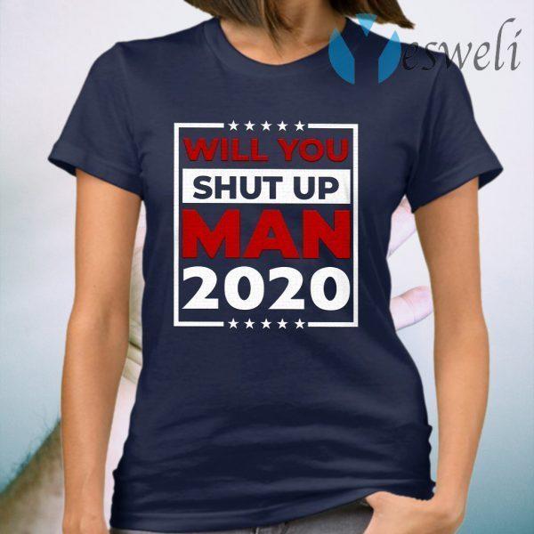 Will You Shut Up Man Joe 2020 T-Shirt