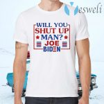 Will You Shut Up Man Joe Biden T-Shirts