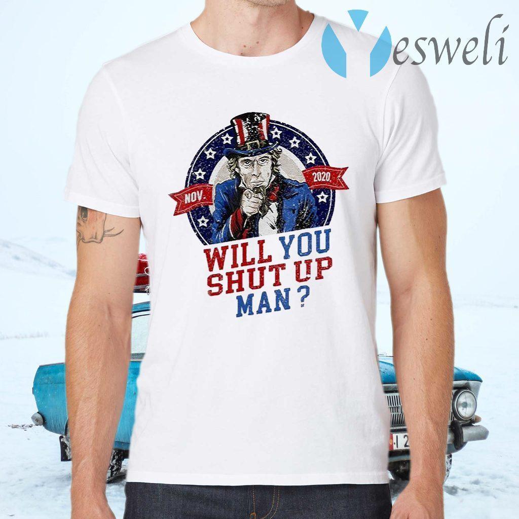 Will You Shut Up Man Uncle Sam Political Trump Biden Debate T-Shirts