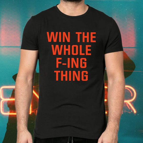 Win The Whole F-ing Thing T-Shirts