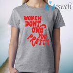 Women Don't Owe You Pretty T-Shirt