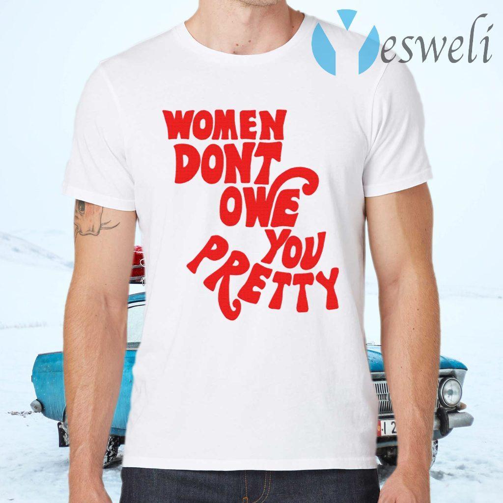 Women Don't Owe You Pretty T-Shirts