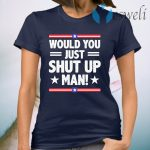 Would You Just Shut Up Man trump Biden debate 2020 T-Shirt