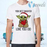 Yoda Best Daughter Love You I Do T-Shirts