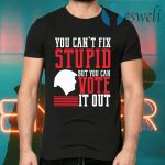 You Can't Fix Stupid But You Can Vote It Out T-Shirts