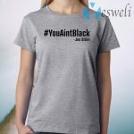 You aint black T-Shirt