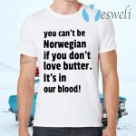 You can't be norwegian if you don't love butter it's in our blood T-Shirts
