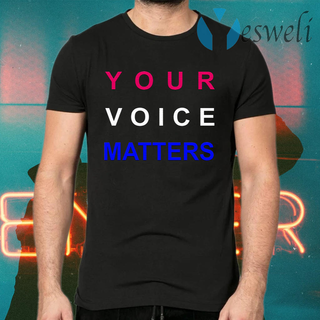 Your Voice Matters T-Shirts