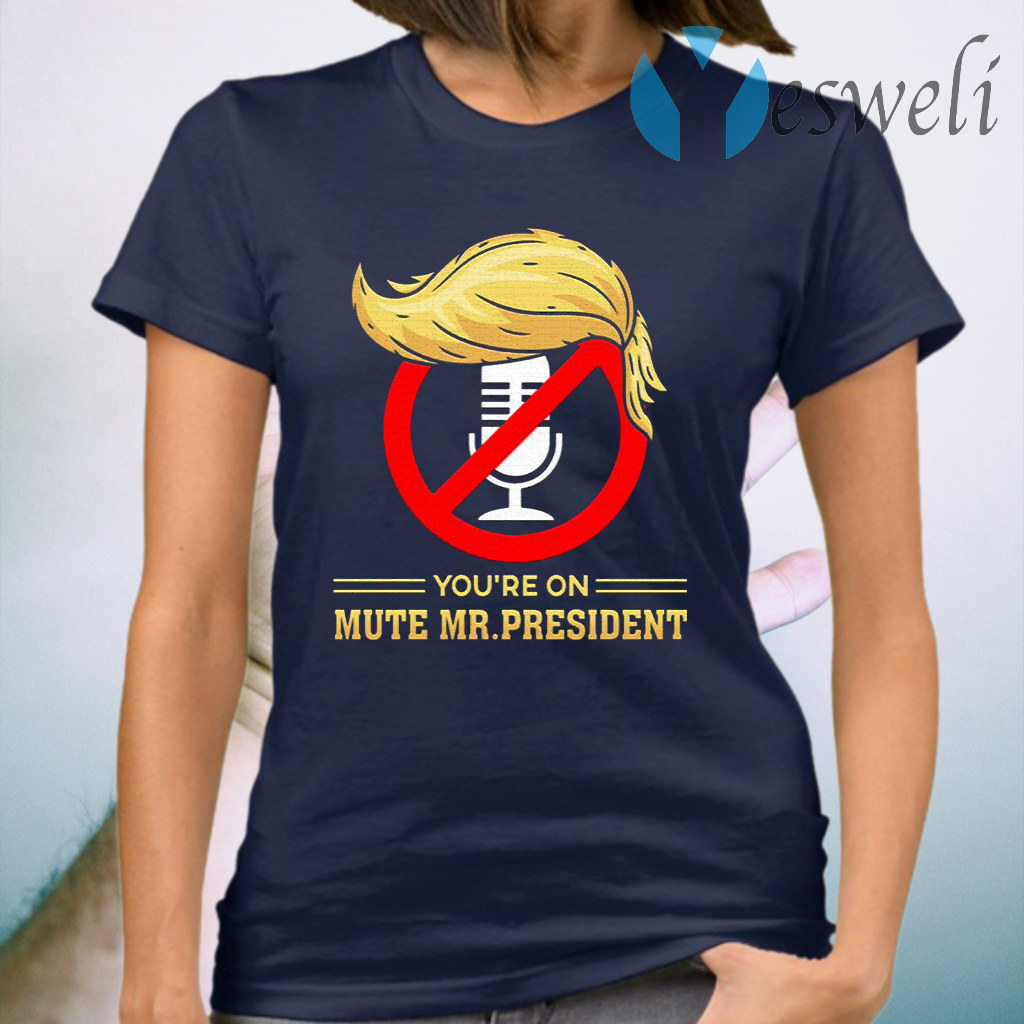 You're on Mute Funny Anti Trump 2020 Presidential Debates T-Shirt