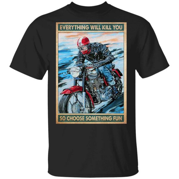 Caferacer everything will kill you so choose something fun T-Shirt
