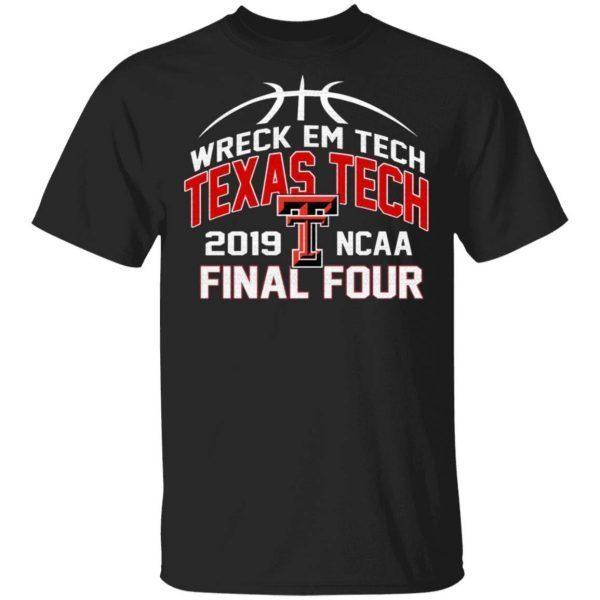 Wreck'Em Tech Texas Final Four Basketball 2019 T-Shirt
