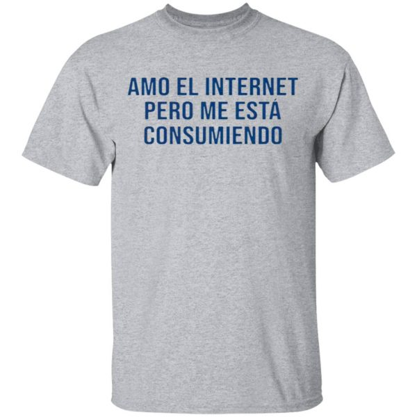 Amo El Internet Pero Me Esta Consumiendo T-Shirt