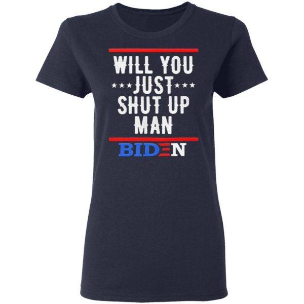 Will You just shut up Man Joe Biden T-Shirt