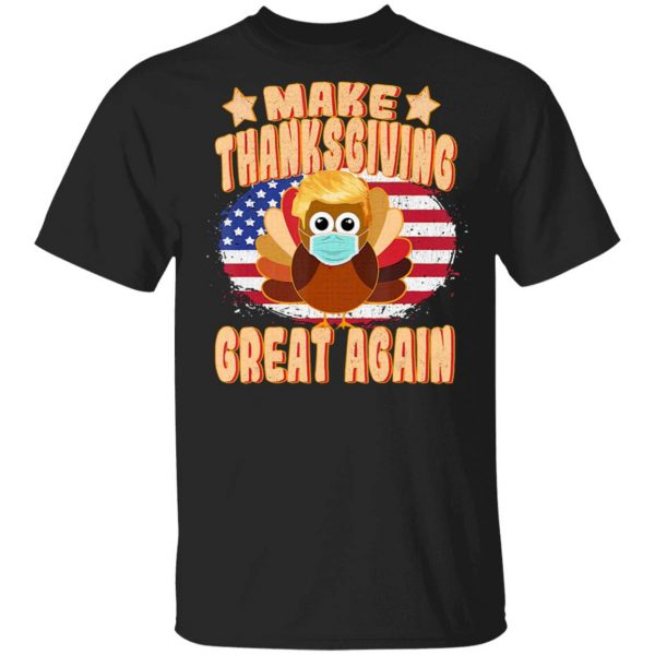 Make Thanksgiving Great Again Trump Turkey with Mask T-Shirt