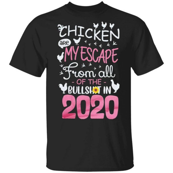 Chicken are My escape from all of the Bullshit in 2020 T-Shirt