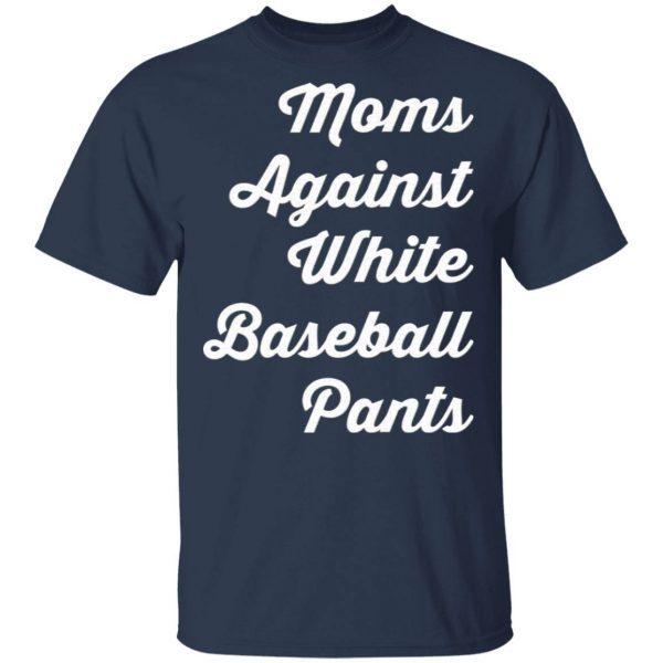 Mom against white baseball pants T-Shirt