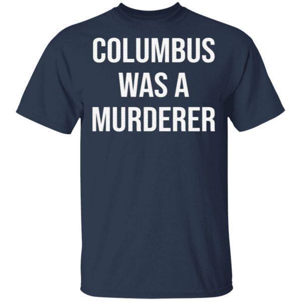 Columbus Was A murderer T-Shirt