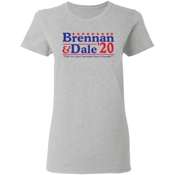Brennan and Dale 2020 did we just become best friends T-Shirt