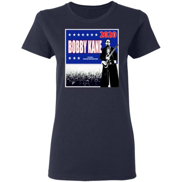 Bobby Kane 2020 let's face it you've seen your other options T-Shirt