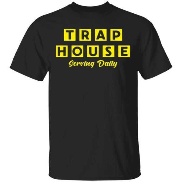 Trap House Serving Daily T-Shirt