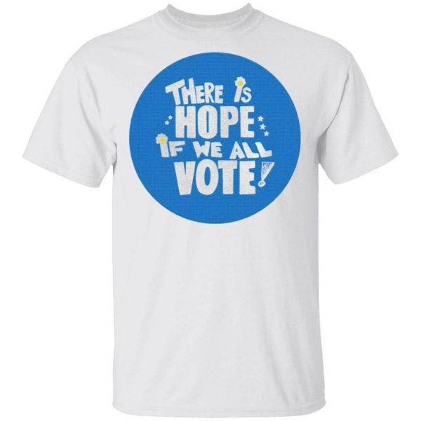 There is Hope if we all Vote T-Shirt