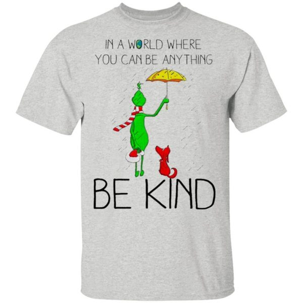 Grinch and Dog in a world where You can be anything be kind Merry Christmas T-Shirt