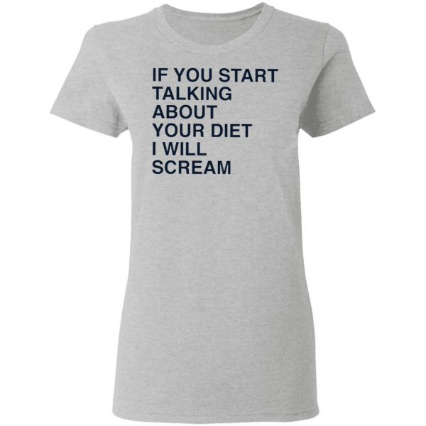 If You Start Talking About Your Diet I Will Scream T-Shirt