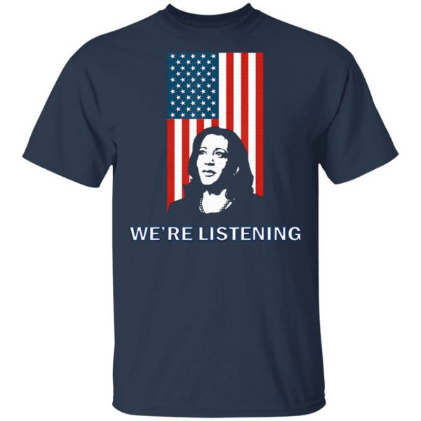Political VP Candidate – We're Listening to Kamala Harris T-Shirt