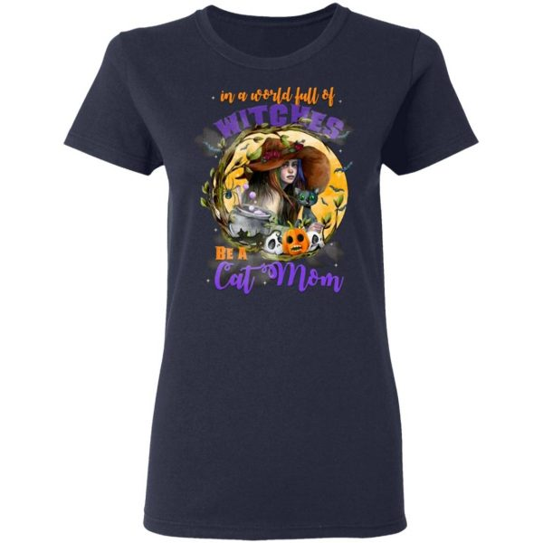 In a World Full of Witches Be a Cat Mom Funny Halloween T-Shirt