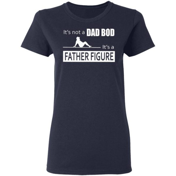 Father Figure Shirt Its Not A Dad Bod Its A Father Figure T-Shirt