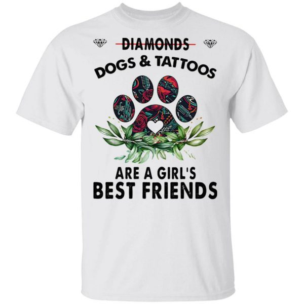 Diamonds Dogs And Tattoos Are A Girl's Best Friends T-Shirt
