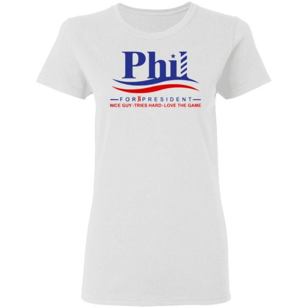 Phil for President Nice Guy Tries Hard Love The Game T-Shirt