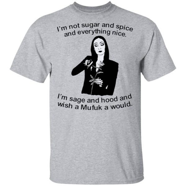 Morticia Addams I'm not sugar and spice and everything nice T-Shirt