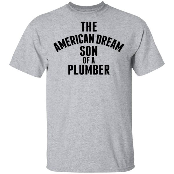 The american dream son of a plumber T-Shirt